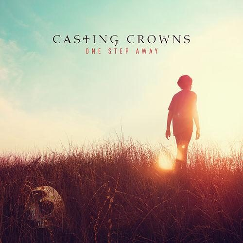Casting Crowns One Step Away