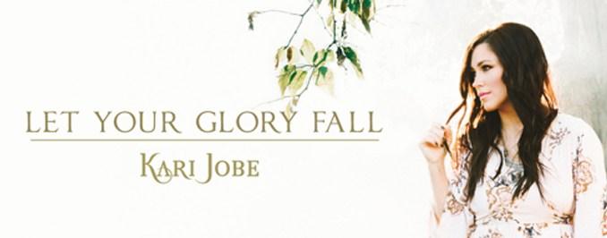 Kari Jobe - Let Your Glory Fall